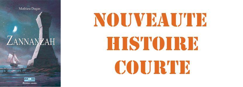 Histoires courtes – Zannanzah – Mathieu Dugas